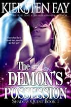 The Demon's Possession (Shadow Quest Book 1) ebook by Kiersten Fay