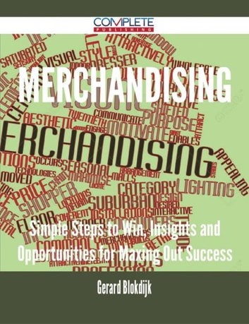 Merchandising - Simple Steps to Win, Insights and Opportunities for Maxing Out Success ebook by Gerard Blokdijk