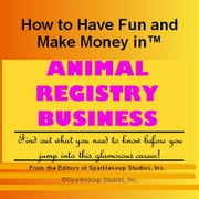 Career Knowtes: Animal Registry (How to Have Fun and Make Money in a Career You Love) ebook by Sparklesoup Studios, Inc