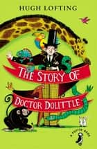 The Story of Doctor Dolittle ebook by Hugh Lofting