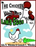 The Chicken Who Laid Lime Eggs ebook by John N Whittaker