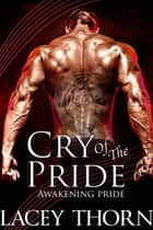 Cry of the Pride ebook by Lacey Thorn