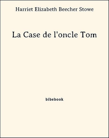 La Case de l'oncle Tom ebook by Harriet Elizabeth Beecher Stowe
