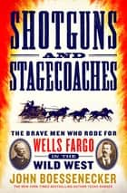 Shotguns and Stagecoaches - The Brave Men Who Rode for Wells Fargo in the Wild West ebook by John Boessenecker