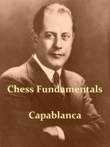 Chess Fundamentals [Illustrated] ebook by Jose Raul Capablanca