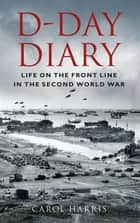 D-Day Diary ebook by Carol Harris