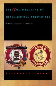 The Cultural Life of Intellectual Properties - Authorship, Appropriation, and the Law ebook by Rosemary J. Coombe, Stanley Fish, Fredric Jameson