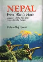 Nepal From War to Peace : Legacies of the Past and Hopes for the Future ebook by Bishnu Raj Upreti