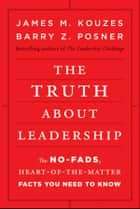 The Truth about Leadership ebook by James M. Kouzes,Barry Z. Posner