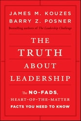 The Truth about Leadership - The No-fads, Heart-of-the-Matter Facts You Need to Know ebook by James M. Kouzes,Barry Z. Posner