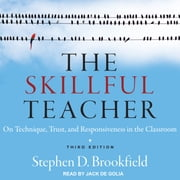 The Skillful Teacher - On Technique, Trust, and Responsiveness in the Classroom audiobook by Stephen D. Brookfield