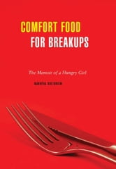 Comfort Food for Breakups - The Memoir of a Hungry Girl ebook by Marusya Bociurkiw