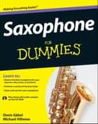 Saxophone For Dummies ebook by Michael Villmow,Denis Gäbel
