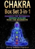 Chakra Box Set 3-in-1: Chakras for Beginners | Chakra Healing | Reiki for Beginners - Healing Series, #3 ebook by Amy Maia Parker