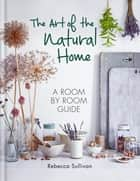 The Art of the Natural Home ebook by Rebecca Sullivan
