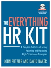 The Everything HR Kit - A Complete Guide to Attracting, Retaining, and Motivating High-Performance Employees ebook by John Putzier, David Baker