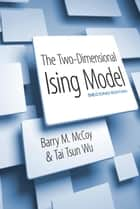 The Two-Dimensional Ising Model ebook by Barry M. McCoy,Prof. Tai Tsun Wu