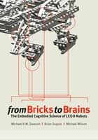 From Bricks to Brains - The Embodied Cognitive Science of Lego Robots ebook by Brian Dupuis, Michael Wilson, Michael Dawson