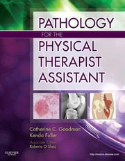 Pathology for the Physical Therapist Assistant ebook by Catherine C. Goodman,Kenda S. Fuller