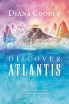 Discover Atlantis - A Guide to Reclaiming the Wisdom of the Ancients ebook by Diana Cooper