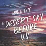 The Desert Sky Before Us - A Novel audiobook by Anne Valente