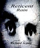 Reticent Rain ebook by Richard Acosta