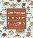 250 Treasured Country Desserts - Mouthwatering, Time-honored, Tried & True, Soul-satisfying, Handed-down Sweet Comforts ebook by Andrea Chesman, Fran Raboff