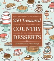 250 Treasured Country Desserts - Mouthwatering, Time-honored, Tried & True, Soul-satisfying, Handed-down Sweet Comforts ebook by Kobo.Web.Store.Products.Fields.ContributorFieldViewModel
