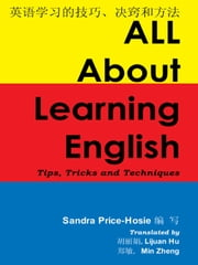 All About Learning English - Tips, Tricks and Techniques 关于英语学习的技巧、决窍和方法 ebook by Sandra Price-Hosie