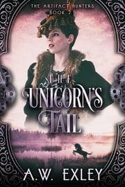 The Unicorn's Tail ebook by A.W. Exley