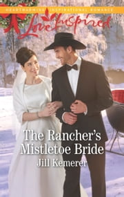 The Rancher's Mistletoe Bride (Mills & Boon Love Inspired) (Wyoming Cowboys, Book 1) ebook by Jill Kemerer