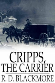 Cripps, the Carrier - A Woodland Tale ebook by R. D. Blackmore