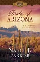 Brides of Arizona - 3-in-1 Historical Romance Collection ebook by Nancy J. Farrier