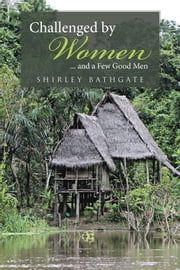 Challenged by Women - ... and a Few Good Men ebook by Shirley Bathgate