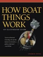 How Boat Things Work : An Illustrated Guide - An Illustrated Guide ebook by Charlie Wing