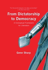 From Dictatorship to Democracy - A Conceptual Framework for Liberation ebook by Gene Sharp