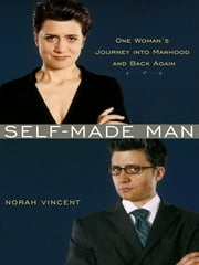 Self-Made Man - One Woman's Year Disguised as a Man ebook by Norah Vincent