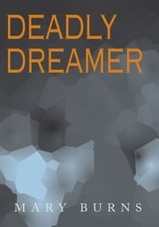 Deadly Dreamer ebook by Mary Burns