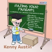 Razing Your Parents - A Guidebook for Children from Birth to Three ebook by Kenny Austin