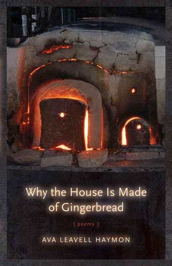 Why the House Is Made of Gingerbread - Poems ebook by Ava Leavell Haymon
