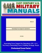 21st Century U.S. Military Manuals: Generating Force Support for Operations (FM 1-01) - The Army's Generating Force, Enabling Strategic Reach (Professional Format Series) ebook by Progressive Management
