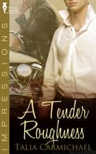 A Tender Roughness ebook by Talia Carmichael