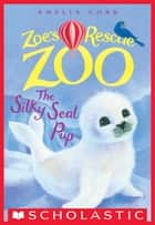 The Silky Seal Pup (Zoe's Rescue Zoo #3) ebook by Amelia Cobb