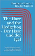 The Hare and the Hedgehog / Der Hase und der Igel - (Bilingual Edition: English - German / Zweisprachige Ausgabe: Englisch - Deutsch) ebook by Jacob Grimm, Wilhelm Grimm