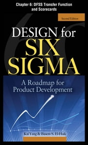 Design for Six Sigma, Chapter 6 - DFSS Transfer Function and Scorecards ebook by Kai Yang,Basem S. EI-Haik