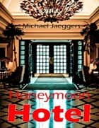 Honeymoon Hotel ebook by Michael Jaeggers