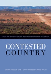 Contested Country - Local and Regional Natural Resources Management in Australia ebook by Marcus B Lane,Cathy Robinson,Bruce Taylor