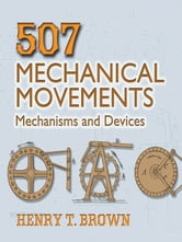 507 Mechanical Movements - Mechanisms and Devices ebook by Henry T. Brown