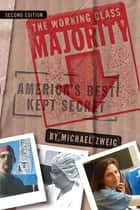 The Working Class Majority - America's Best Kept Secret, Second Edition ebook by Michael Zweig