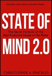 State of Mind 2.0 - The Secret Formula of the Most Productive People on the Planet ebook by Christopher Pinckley